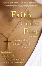 Faith Under Fire - Betrayed by a Thing Called Love ebook by LaJoyce Brookshire,Karen Hunter