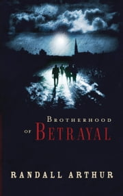 Brotherhood of Betrayal ebook by Randall Arthur