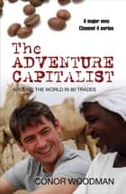 The Adventure Capitalist - Camels, carpets and coffee: how face-to-face trade is the new economics eBook by Conor Woodman
