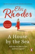 A House By The Sea - A beautifully moving and heart-warming novel about life and loss ebook by Elvi Rhodes