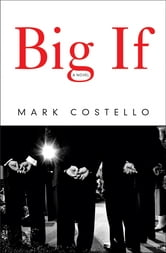Big If: A Novel ebook by Mark Costello