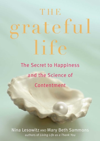 The Grateful Life - The Secret to Happiness, and the Science of Contentment ebook by Nina Lesowitz