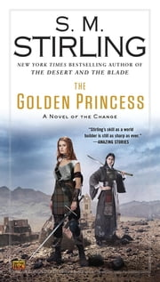The Golden Princess - A Novel of the Change ebook by S. M. Stirling