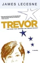 Trevor - A Novella ebook by James Lecesne