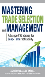 Mastering Trade Selection and Management: Advanced Strategies for Long-Term Profitability ebook by Jay Norris,Al Gaskill