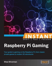 Instant Raspberry Pi Gaming ebook by Shea Silverman