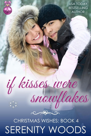 If Kisses Were Snowflakes - Christmas Wishes, #4 ebook by Serenity Woods