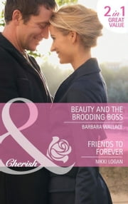 Beauty and the Brooding Boss / Friends to Forever: Beauty and the Brooding Boss / Friends to Forever (Mills & Boon Cherish) ebook by Barbara Wallace,Nikki Logan