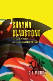 Shayna Gladstone: In Search of the Scientist ebook by C. J. Murray