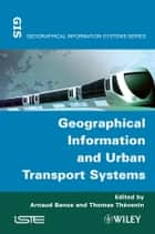 Geographical Information and Urban Transport Systems ebook by Arnaud Banos, Thomas Thévenin