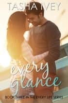 Every Glance ebook by Tasha Ivey