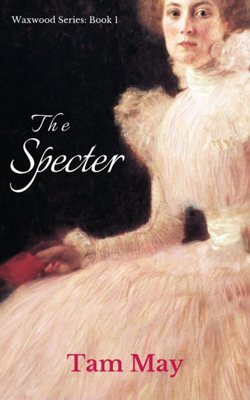 The Specter - Waxwood Series, #1 ebook by Tam May