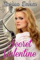 Secret Valentine ebook by Marissa Dobson