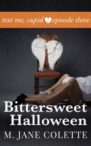 Bittersweet Halloween - Text Me, Cupid, Episode 3 ebook by M. Jane Colette