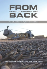 From Kabul to Baghdad and Back - The U.S. at War in Afghanistan and Iraq ebook by David W. Lamm,John K. Wood,John R. Ballard