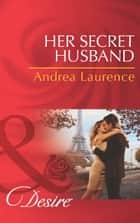 Her Secret Husband (Mills & Boon Desire) (Secrets of Eden, Book 4) 電子書籍 by Andrea Laurence