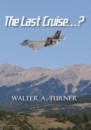 The Last Cruise...? ebook by Walter A. Turner