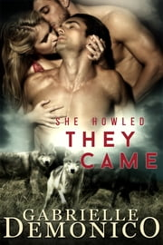 She Howled, They Came ebook by Gabrielle Demonico