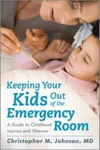 Keeping Your Kids Out of the Emergency Room ebook by Christopher M. Johnson