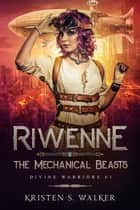 Riwenne & the Mechanical Beasts ebook by Kristen S. Walker