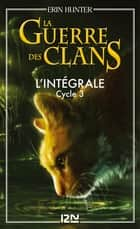La guerre des clans - cycle 3 intégrale ebook by Erin HUNTER, Aude CARLIER