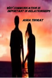 Why Communication Is Important In Relationships ebook by Asha Thorat