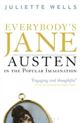 Everybody's Jane - Austen in the Popular Imagination ebook by Dr Juliette Wells