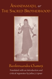 Anandamath, or The Sacred Brotherhood ebook by Bankimcandra Chatterji,Julius J. Lipner