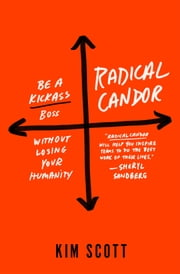 Radical Candor - How to Be a Kickass Boss Without Losing Your Humanity ebook by Kim Malone Scott