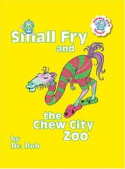 Small Fry and the Chew City Zoo ebook by Dr. Bob