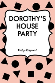 Dorothy's House Party ebook by Evelyn Raymond