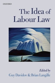 The Idea of Labour Law ebook by Guy Davidov,Brian Langille