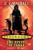 Pendragon: The Rivers of Zadaa ebook by D.J. MacHale