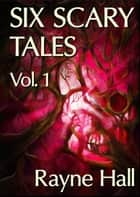 Six Scary Tales Vol. 1 ebook by Rayne Hall