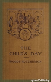 The Child's Day (Illustrated + Audiobook Download Link + Active TOC) ebook by Woods Hutchinson
