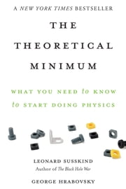 The Theoretical Minimum - What You Need to Know to Start Doing Physics ebook by Leonard Susskind, George Hrabovsky