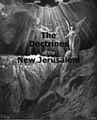 The Doctrines of the New Jerusalem ebook by Emanuel Swedenborg