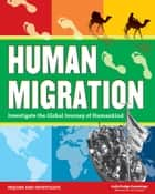 Human Migration - Investigate the Global Journey of Humankind ebook by Judy Dodge Cummings, Tom Casteel