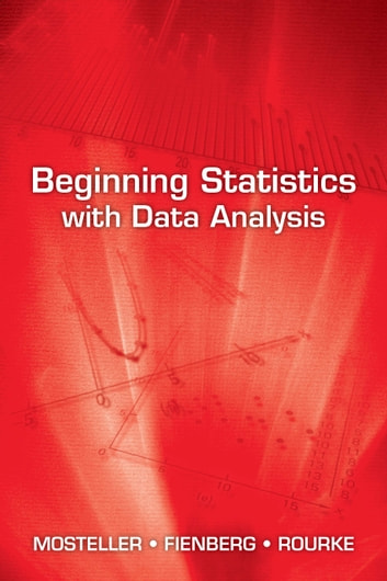 Beginning Statistics with Data Analysis ebook by Frederick Mosteller,Stephen E. Fienberg,Robert E.K. Rourke