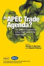 An APEC Trade Agenda? The Political Economy of a Free Trade Area of the Asia-Pacific ebook by Charles E Morrison,Eduardo Pedrosa