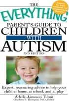 The Everything Parent's Guide to Children with Autism ebook by Adelle Jameson Tilton