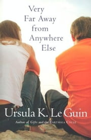 Very Far Away from Anywhere Else ebook by Ursula K. Le Guin