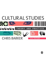 Cultural Studies - Theory and Practice ebook by Dr. Chris Barker