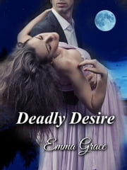Deadly Desire ebook by Emma Grace