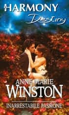 Inarrestabile passione ebook by Anne Marie Winston