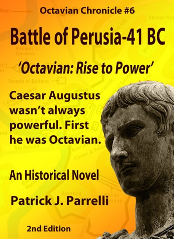 #6 Battle of Perusia - 41 BC - Octavian: Rise to Power ebook by Patrick Parrelli