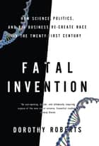 Fatal Invention ebook by Dorothy Roberts