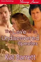 The Love of an Undiscovered Species ebook by Kat Barrett
