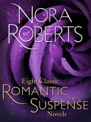 Eight Classic Nora Roberts Romantic Suspense Novels - Brazen Virtue, Carnal Innocence, Divine Evil, Genuine Lies, Hot Ice, Public Secrets, Sacred Sins, Sweet Revenge ebook by Nora Roberts