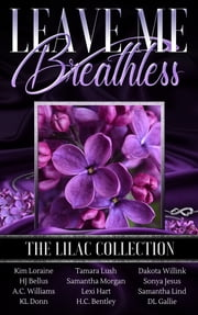 Leave Me Breathless: The Lilac Collection ebook by Dakota Willink, DL Gallie, HJ Bellus,...